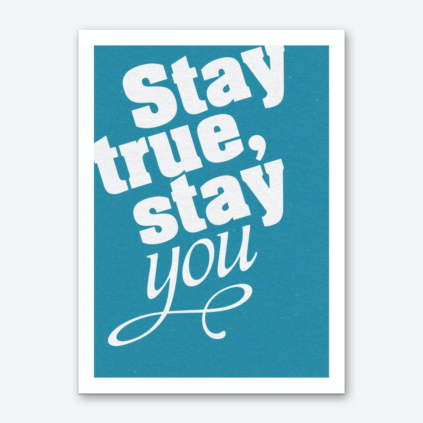 Stay True Stay You Art Print