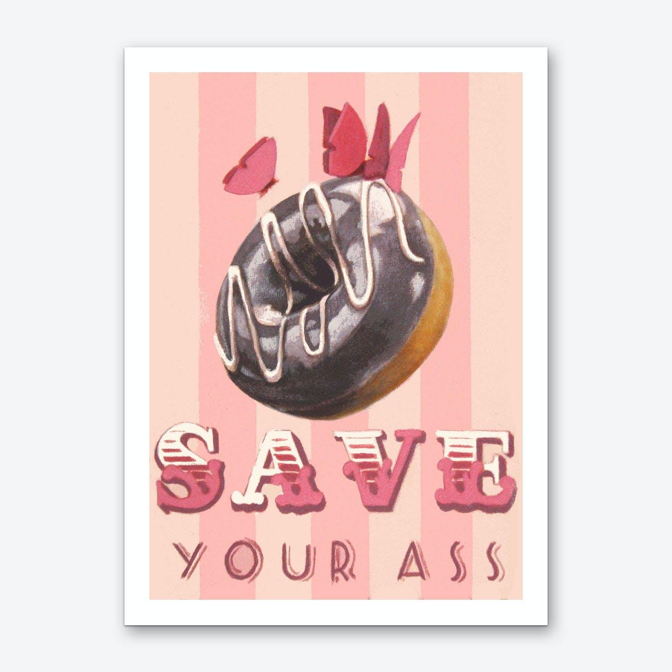 Save your Ass Art Print