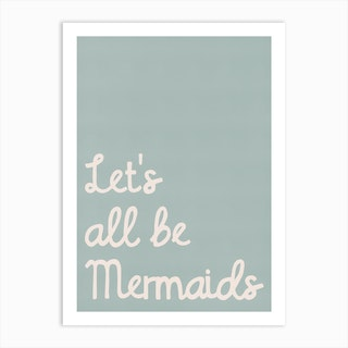 Lets All Be Mermaids Quote Blue Art Print