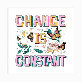 Change Is Constant Square Art Print