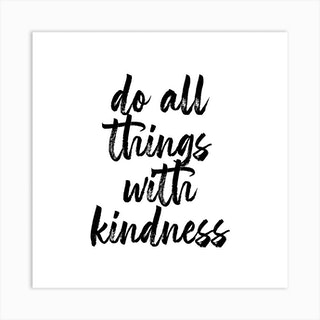 Do All Things With Kindness Square Art Print