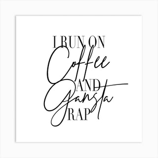 I Run On Coffee And Gangsta Rap Square Art Print