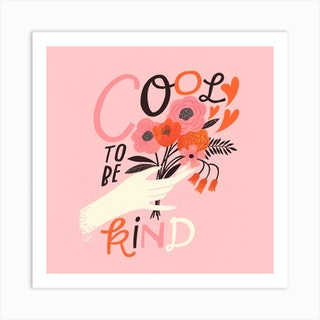 Cool To Be Kind Square Art Print