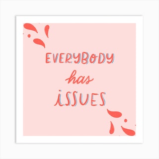 Everybody Has Issues Square Art Print