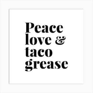 Peace Love And Taco Grease Square Art Print