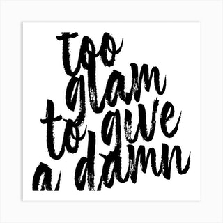 Too Glam To Give A Damn Bold Script Square Art Print