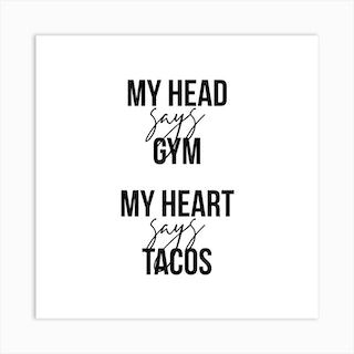 My Head Says Gym My Heart Says Tacos Square Art Print