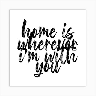 Home Is Wherever Im With You Square Art Print