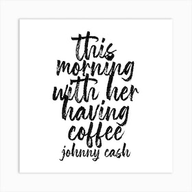 This Morning With Her Having Coffee Johnny Cash Quote Bold Script Square Art Print