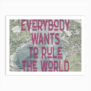Everybody Wants To Rule The World Lyric Quote Art Print