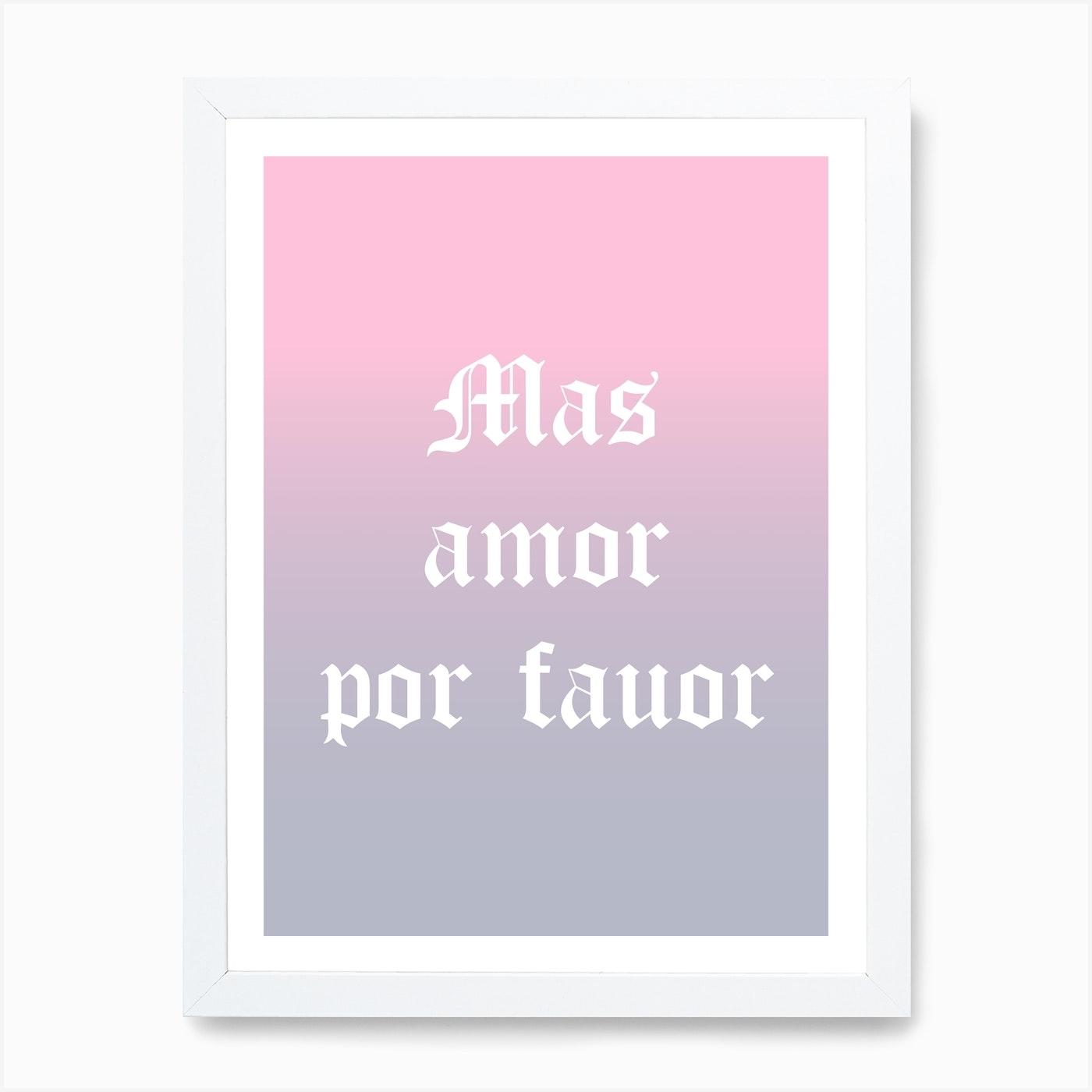 Mas Amor Por Favor Art Print By Mambo Fy