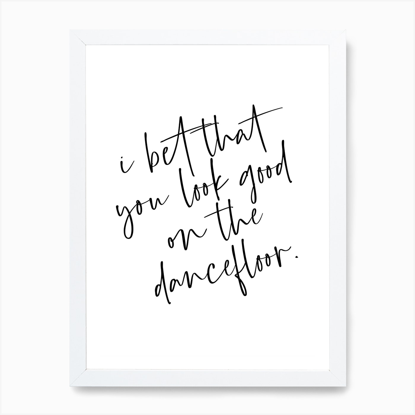 I Bet That You Look Good On The Dance Floor Art Print By Thirteen
