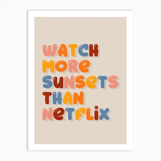 Watch More Sunsets Than Netflix Art Print