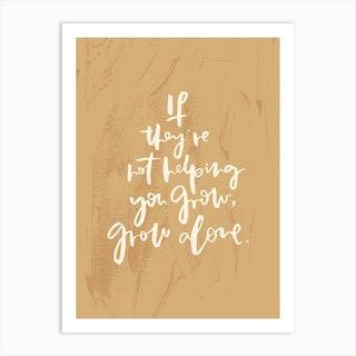If They'Re Not Helping You Grow Mustard Art Print