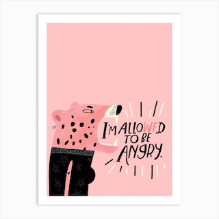 Im Allowed To Be Angry Art Print