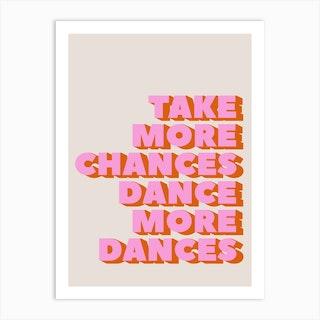 Take More Chances Dance More Dances Art Print