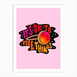 Ok To Feel Things Art Print