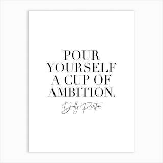Pour Yourself A Cup Of Ambition Dolly Parton Quote 2 Art Print