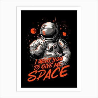 I Want You To Give Me Space Art Print