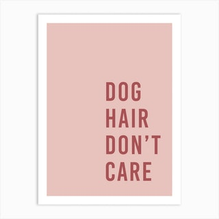 Dog Hair Dont Care Art Print