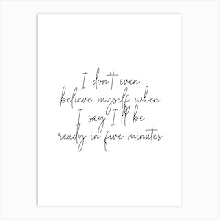 I Dont Even Belive Myself When I Say Ill Be Ready In Five Minutes Script Art Print