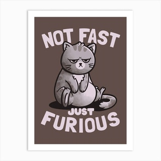 Not Fast Just Furious Art Print