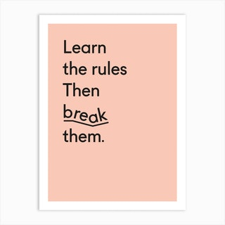Learn The Rules Then Break Them Art Print
