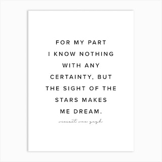 For My Part I Know Nothing With Any Certainty But The Sight Of The Stars Makes Me Dream Art Print