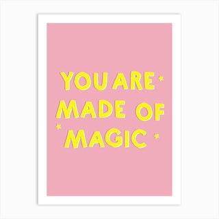 You Are Made Of Magic Art Print