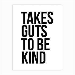 Takes Guts To Be Kind 2 Art Print
