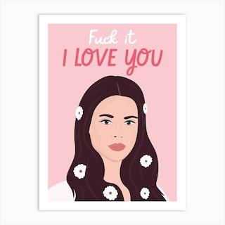 Fuck It I Love You Art Print
