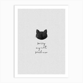 Sorry My Cat Said No Art Print
