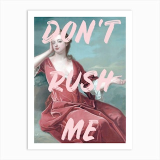 Don'T Rush Me Art Print