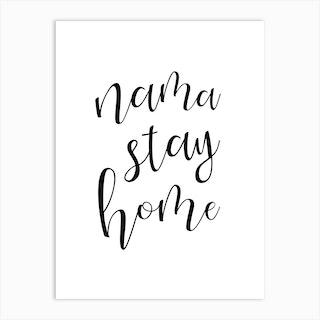 Nama Stay Home Black And White Art Print