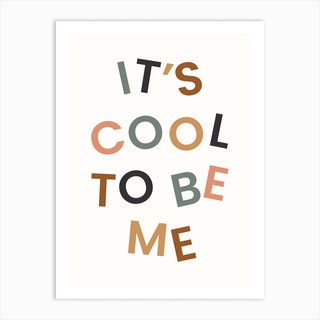 Its Cool To Be Me Art Print