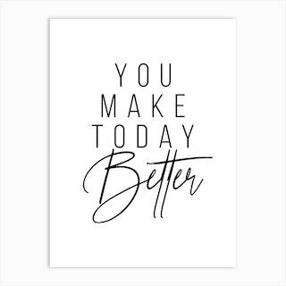 You Make Today Better 2 Art Print