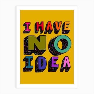 No Idea Art Print