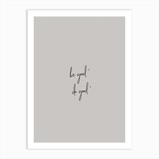 Be Good Do Good Art Print