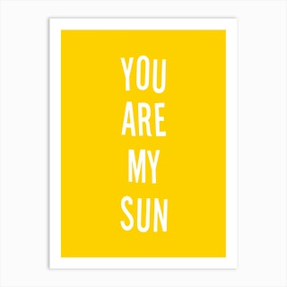 You Are My  Sun Yellow Art Print