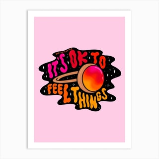 Ok To Feel Things Art Print