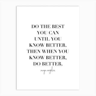 Do The Best You Can Until You Know Better Art Print