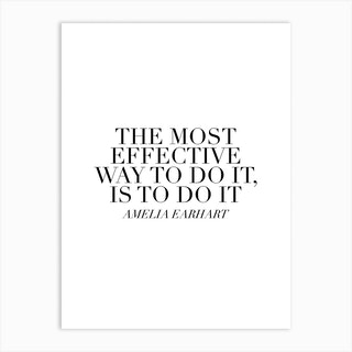 The Most Effective Way To Do It Is To Do It Art Print