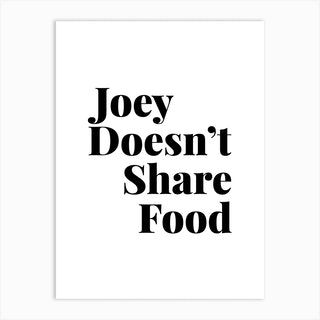 Joey Doesn'T Share Food Friends Tv Quote 2 Art Print