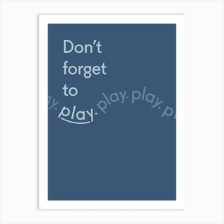 Dont Forget To Play Art Print