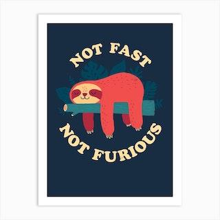 Not Fast Not Furious Art Print