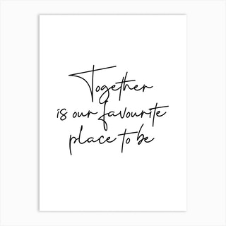 Together Is Our Favourite Place To Be Art Print