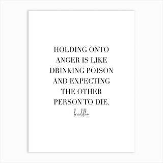 Holding Onto Anger Is Like Drinking Poison And Expecting The Other Person To Die Art Print