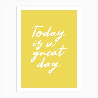 Today Is A Great Day Art Print