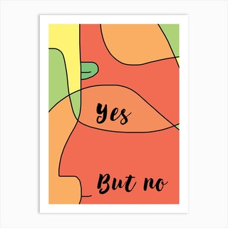Yes But No Art Print