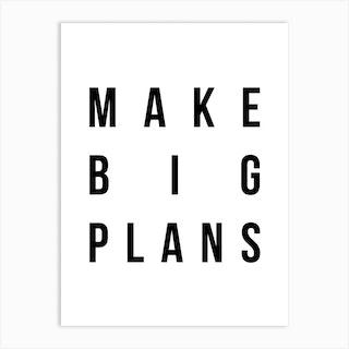 Make Big Plans 2 Art Print